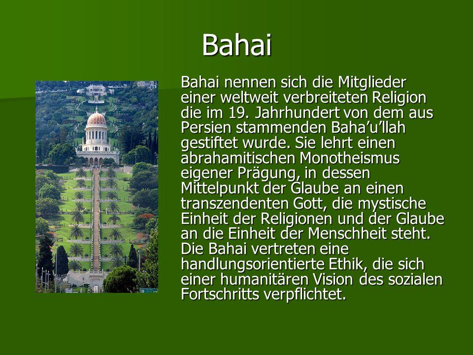Bahai Bahai nennen sich die Mitglieder einer weltweit verbreiteten Religion die im 19. Jahrhundert von dem aus Persien stammenden Bahaullah gestiftet