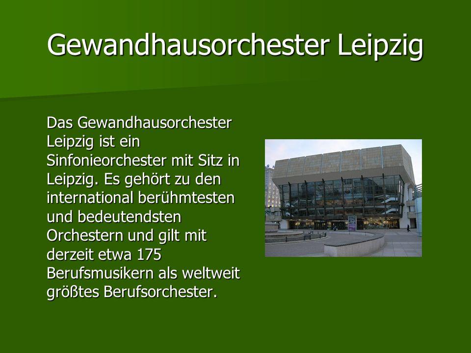 Gewandhausorchester Leipzig Das Gewandhausorchester Leipzig ist ein Sinfonieorchester mit Sitz in Leipzig. Es gehört zu den international berühmtesten