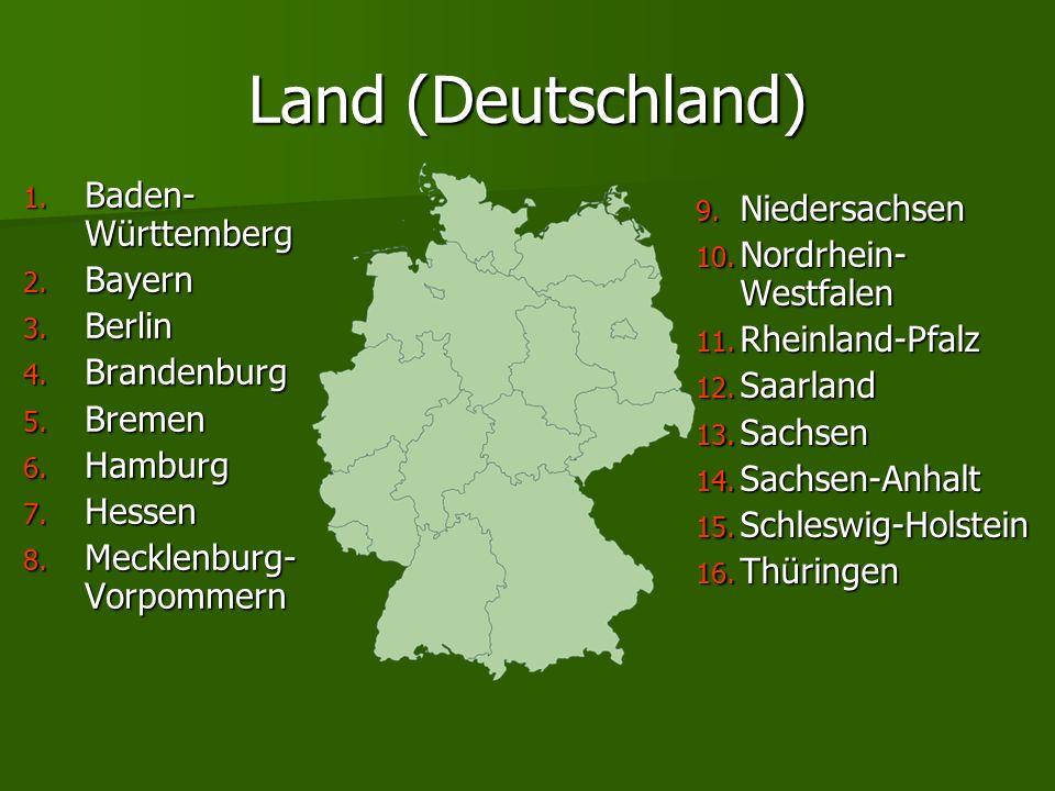 Land (Deutschland) 1. Baden- Württemberg 2. Bayern 3. Berlin 3. Berlin 4. Brandenburg 5. Bremen 6. Hamburg 7. Hessen 8. Mecklenburg- Vorpommern 9. Nie