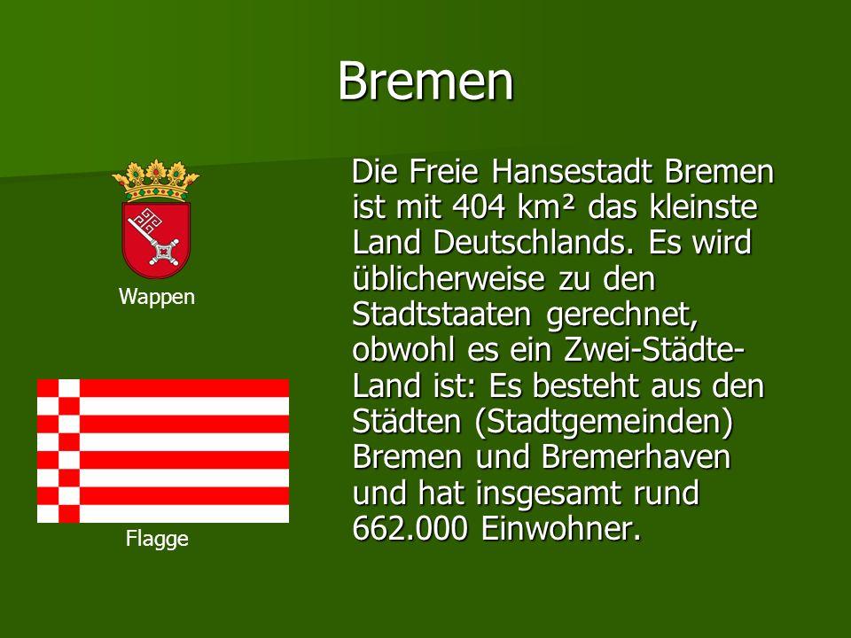 Bremen Die Freie Hansestadt Bremen ist mit 404 km² das kleinste Land Deutschlands. Es wird üblicherweise zu den Stadtstaaten gerechnet, obwohl es ein