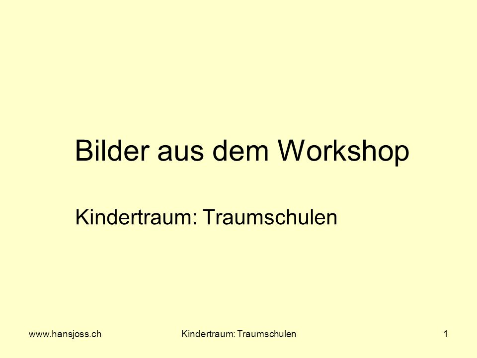www.hansjoss.chKindertraum: Traumschulen1 Bilder aus dem Workshop Kindertraum: Traumschulen