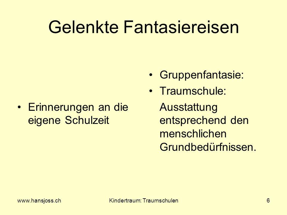 www.hansjoss.chKindertraum: Traumschulen6 Gelenkte Fantasiereisen Erinnerungen an die eigene Schulzeit Gruppenfantasie: Traumschule: Ausstattung entsp