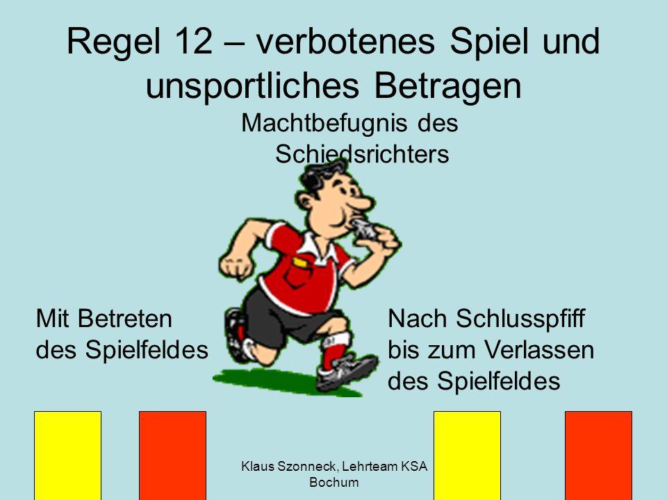 Klaus Szonneck, Lehrteam KSA Bochum 10 Regel 12 – verbotenes Spiel und unsportliches Betragen Machtbefugnis des Schiedsrichters Mit Betreten des Spiel