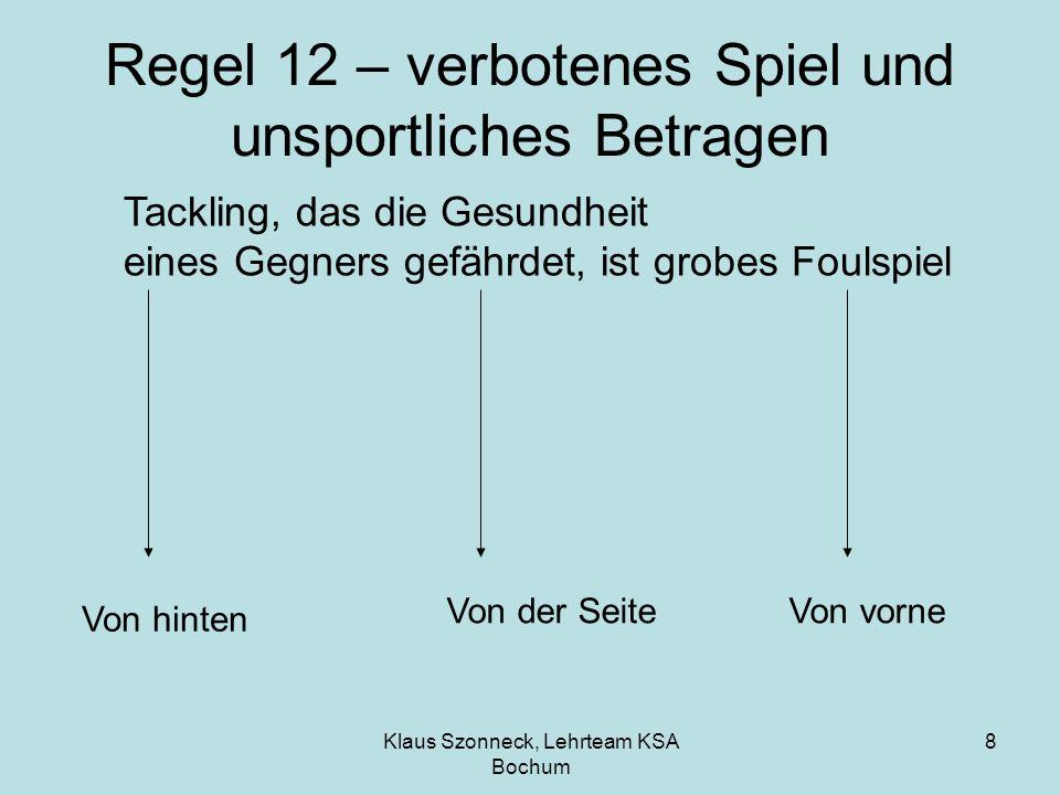 Klaus Szonneck, Lehrteam KSA Bochum 8 Regel 12 – verbotenes Spiel und unsportliches Betragen Tackling, das die Gesundheit eines Gegners gefährdet, ist