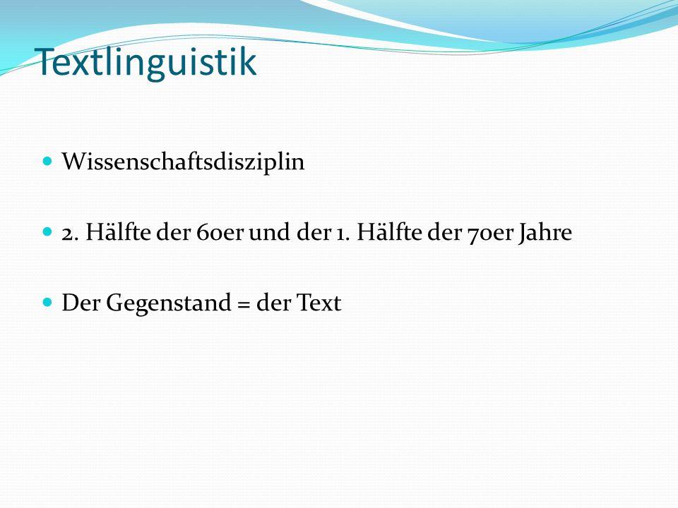 Textlinguistik Wissenschaftsdisziplin 2. Hälfte der 60er und der 1. Hälfte der 70er Jahre Der Gegenstand = der Text