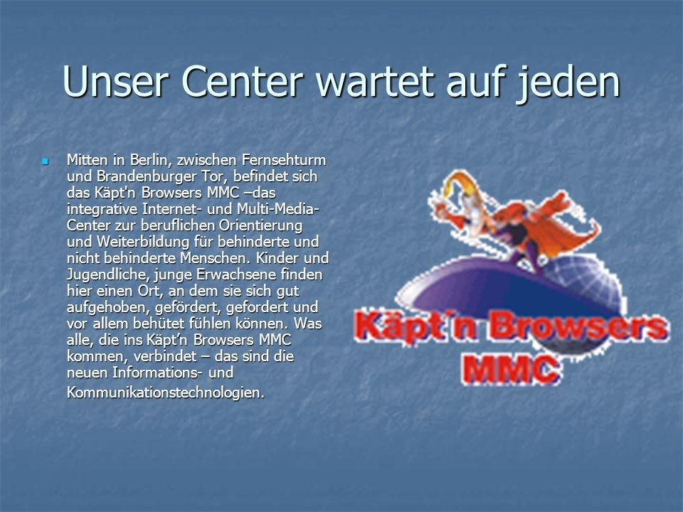 Unser Center wartet auf jeden Mitten in Berlin, zwischen Fernsehturm und Brandenburger Tor, befindet sich das Käpt'n Browsers MMC –das integrative Int