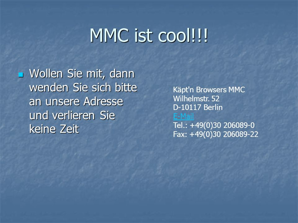 MMC ist cool!!! Wollen Sie mit, dann wenden Sie sich bitte an unsere Adresse und verlieren Sie keine Zeit Wollen Sie mit, dann wenden Sie sich bitte a