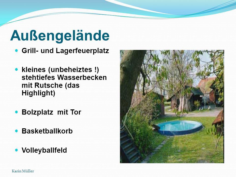 Außengelände Grill- und Lagerfeuerplatz kleines (unbeheiztes !) stehtiefes Wasserbecken mit Rutsche (das Highlight) Bolzplatz mit Tor Basketballkorb Volleyballfeld