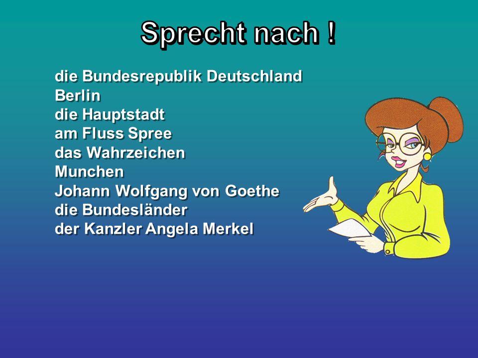 die Bundesrepublik Deutschland Berlin die Hauptstadt am Fluss Spree das Wahrzeichen Munchen Johann Wolfgang von Goethe die Bundesländer der Kanzler An