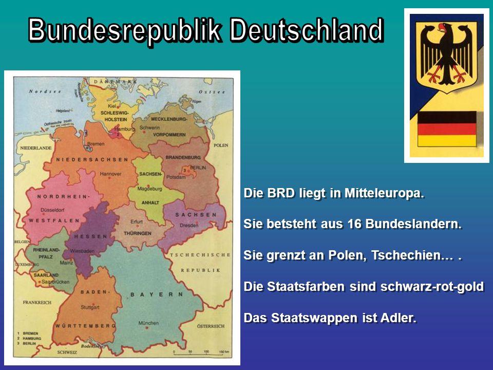 Die BRD liegt in Mitteleuropa. Sie betsteht aus 16 Bundeslandern. Sie grenzt an Polen, Tschechien…. Die Staatsfarben sind schwarz-rot-gold Das Staatsw
