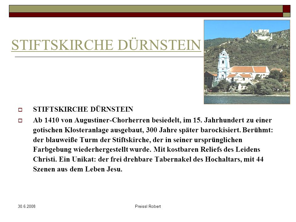 30.6.2008Preissl Robert STIFTSKIRCHE DÜRNSTEIN Ab 1410 von Augustiner-Chorherren besiedelt, im 15.