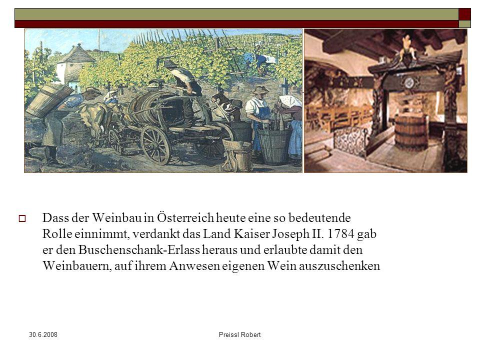 30.6.2008Preissl Robert Dass der Weinbau in Österreich heute eine so bedeutende Rolle einnimmt, verdankt das Land Kaiser Joseph II.