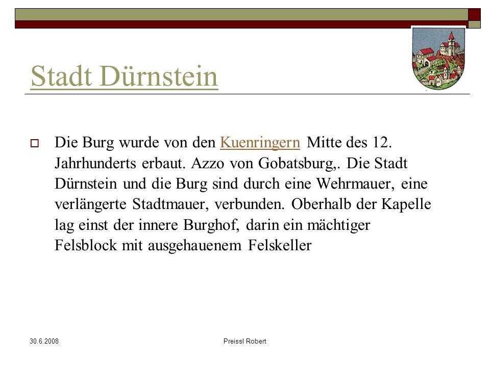 30.6.2008Preissl Robert Geschichte Dürnsteins 1192 wurde erstmals der Name Dürnstein im Zusammenhang mit Richard Löwenherz erwähnt.