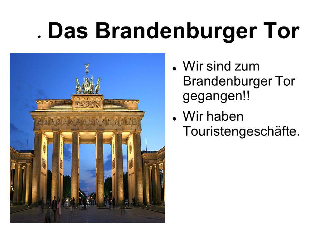 Das Brandenburger Tor Wir sind zum Brandenburger Tor gegangen!! Wir haben Touristengeschäfte.