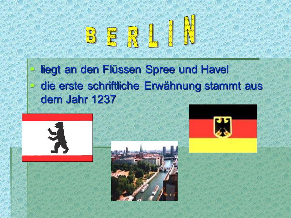 liegt an den Flüssen Spree und Havel liegt an den Flüssen Spree und Havel die erste schriftliche Erwähnung stammt aus dem Jahr 1237 die erste schriftliche Erwähnung stammt aus dem Jahr 1237