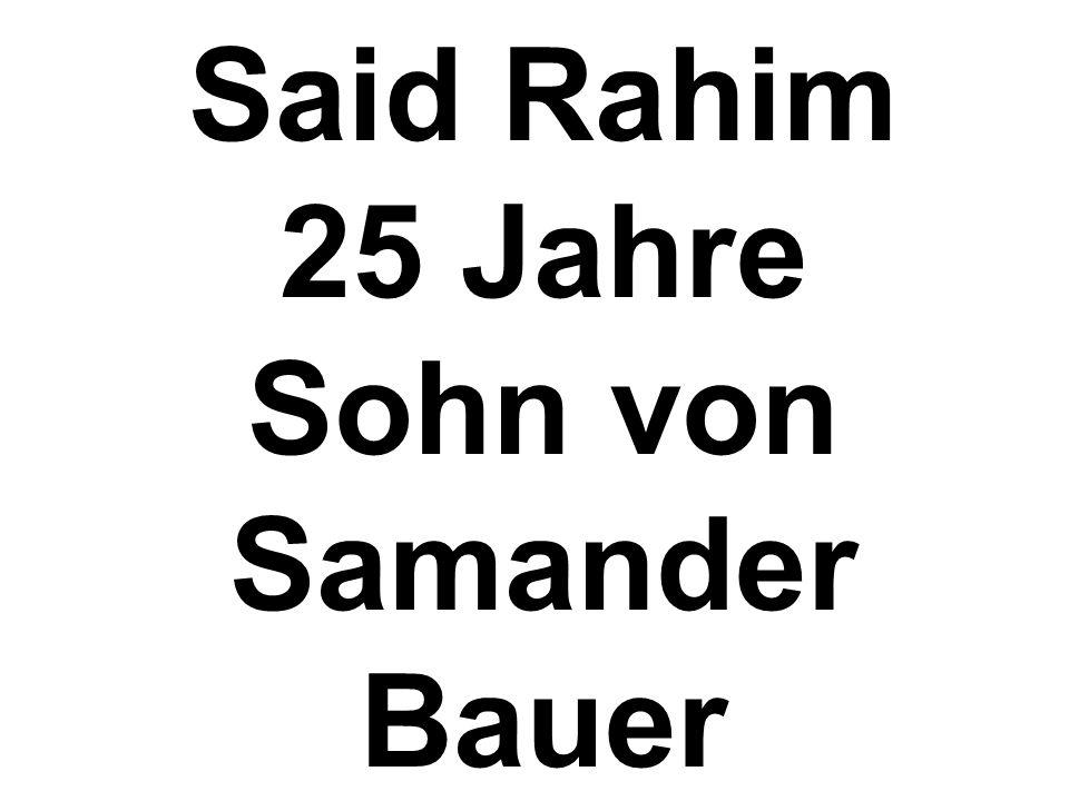 Said Rahim 25 Jahre Sohn von Samander Bauer