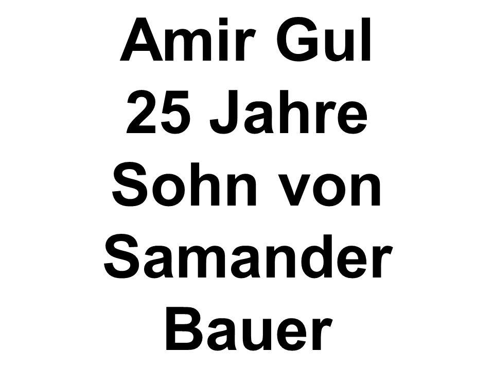 Amir Gul 25 Jahre Sohn von Samander Bauer