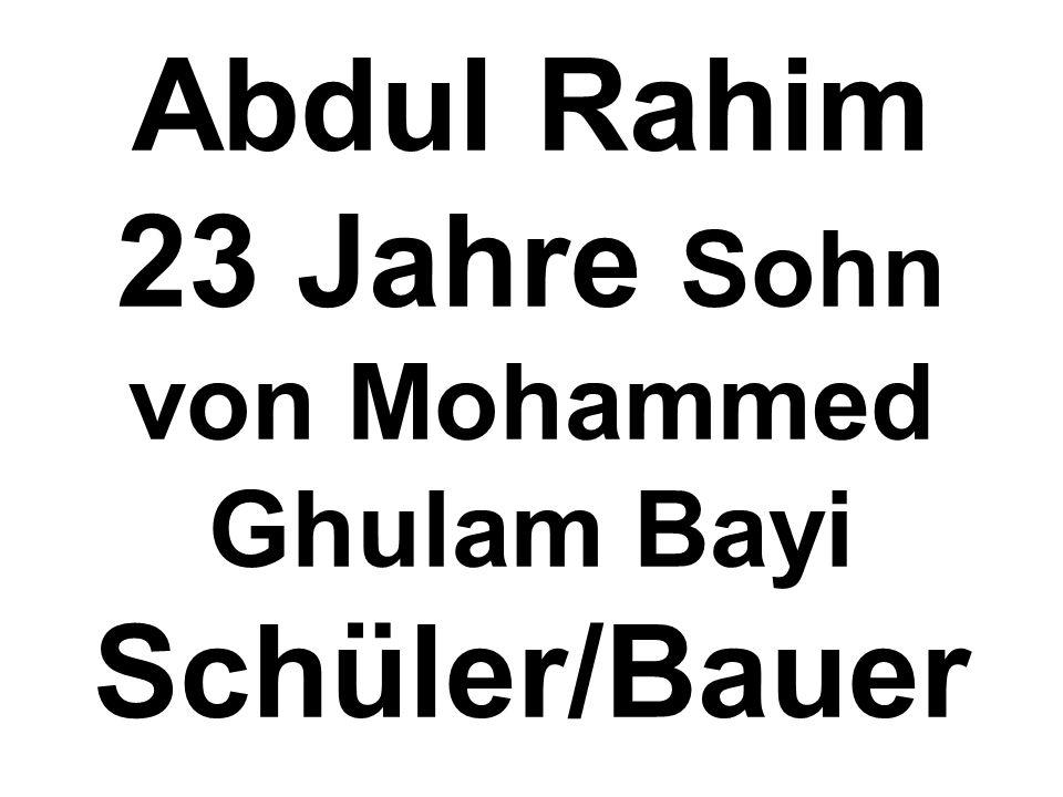 Abdul Rahim 23 Jahre Sohn von Mohammed Ghulam Bayi Schüler/Bauer