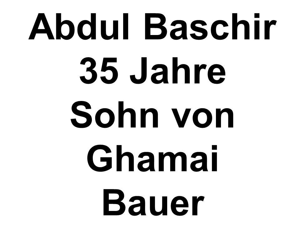 Abdul Baschir 35 Jahre Sohn von Ghamai Bauer
