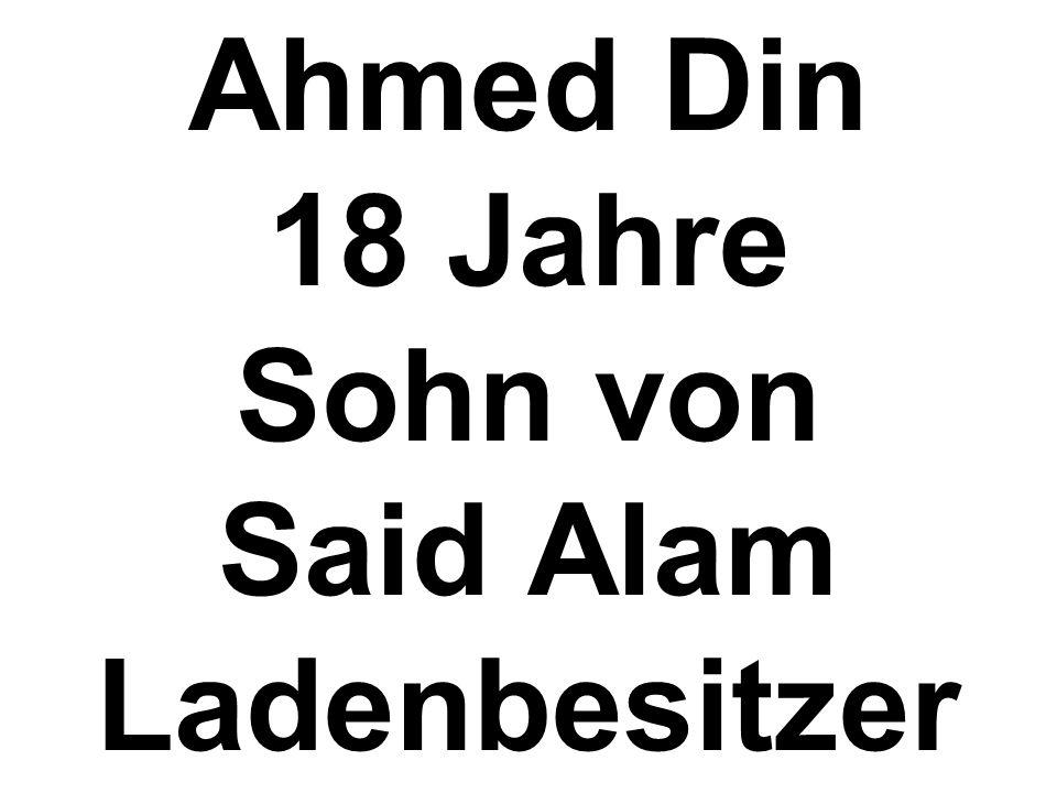 Ahmed Din 18 Jahre Sohn von Said Alam Ladenbesitzer