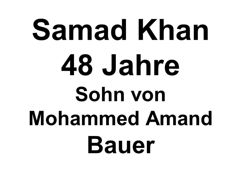 Samad Khan 48 Jahre Sohn von Mohammed Amand Bauer