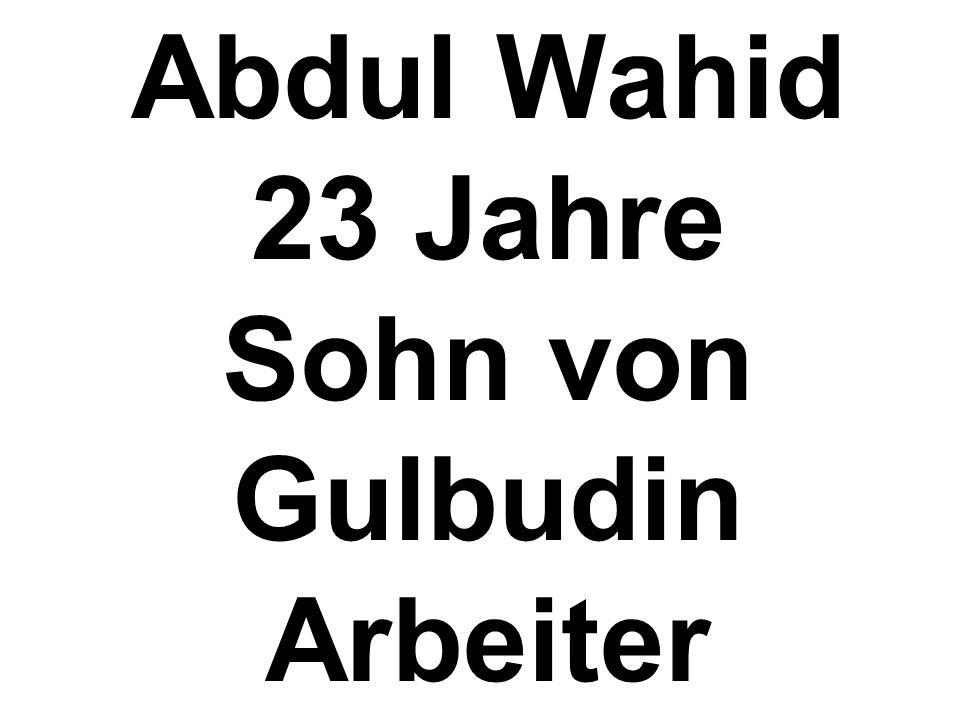 Abdul Wahid 23 Jahre Sohn von Gulbudin Arbeiter