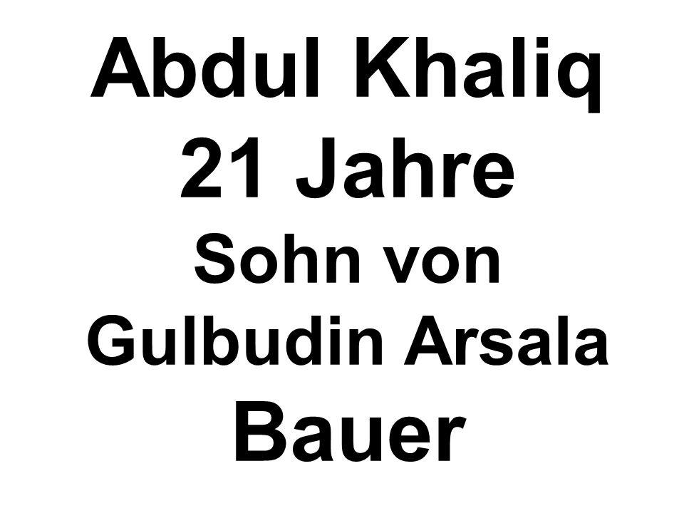 Abdul Khaliq 21 Jahre Sohn von Gulbudin Arsala Bauer