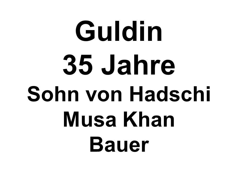 Guldin 35 Jahre Sohn von Hadschi Musa Khan Bauer