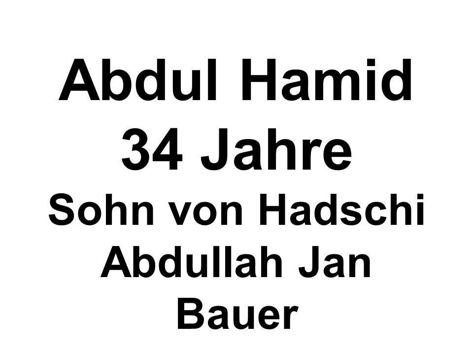 Abdul Hamid 34 Jahre Sohn von Hadschi Abdullah Jan Bauer