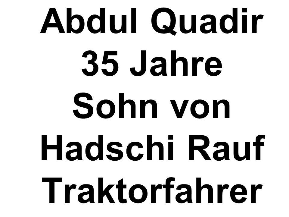 Abdul Quadir 35 Jahre Sohn von Hadschi Rauf Traktorfahrer