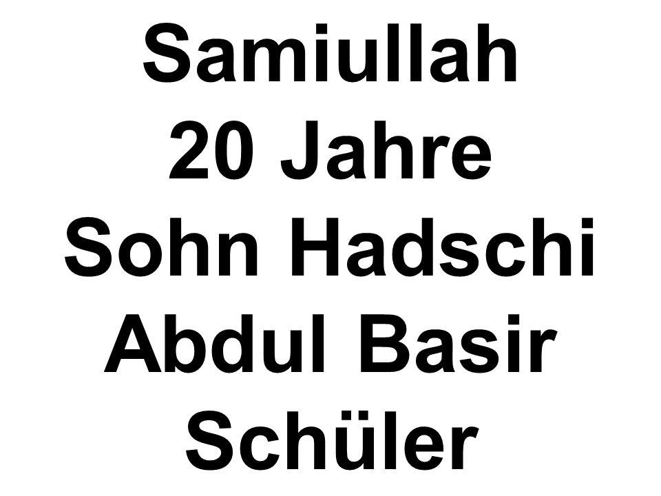 Samiullah 20 Jahre Sohn Hadschi Abdul Basir Schüler