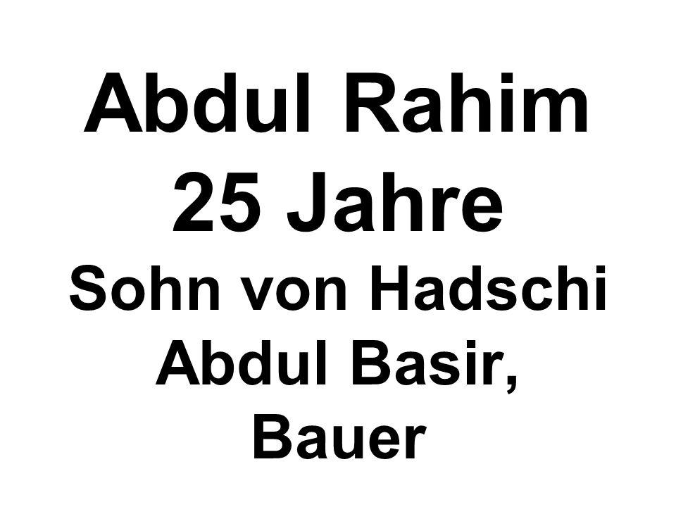 Abdul Rahim 25 Jahre Sohn von Hadschi Abdul Basir, Bauer