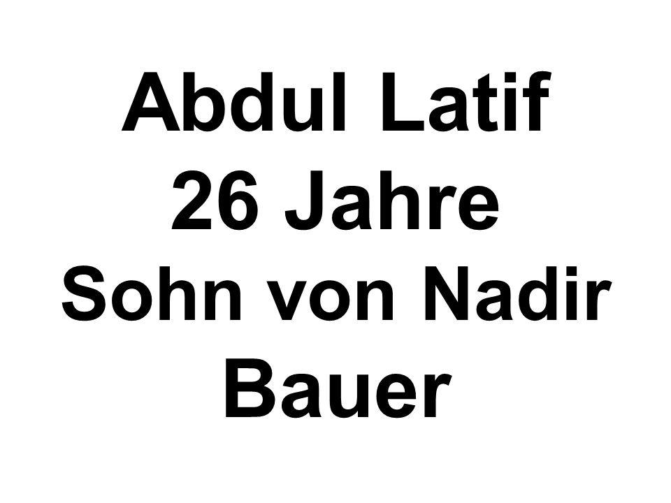 Abdul Latif 26 Jahre Sohn von Nadir Bauer