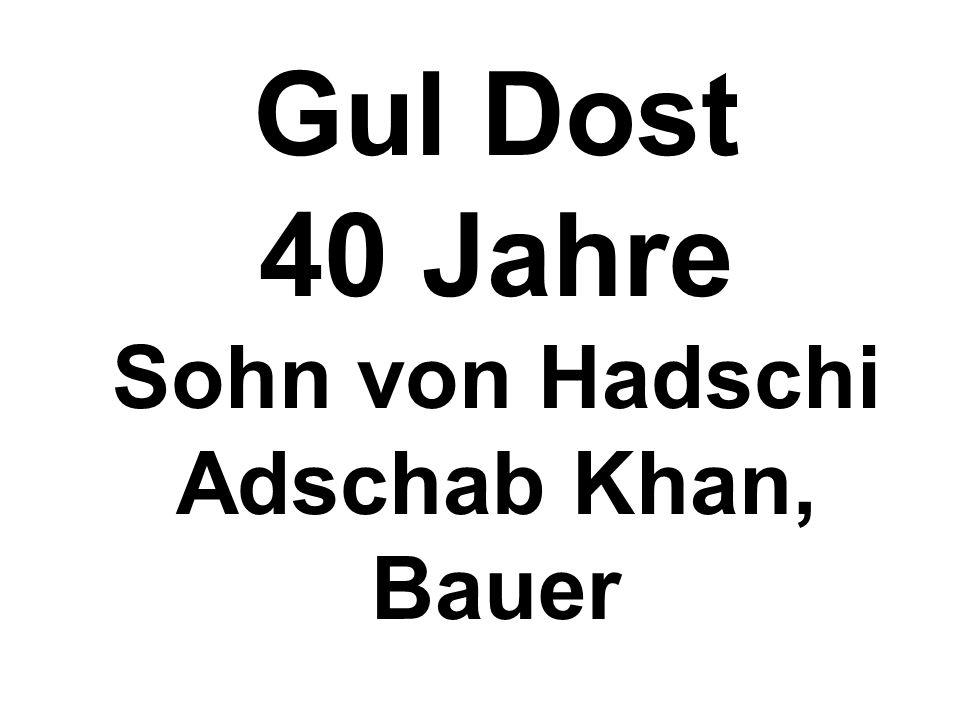 Gul Dost 40 Jahre Sohn von Hadschi Adschab Khan, Bauer