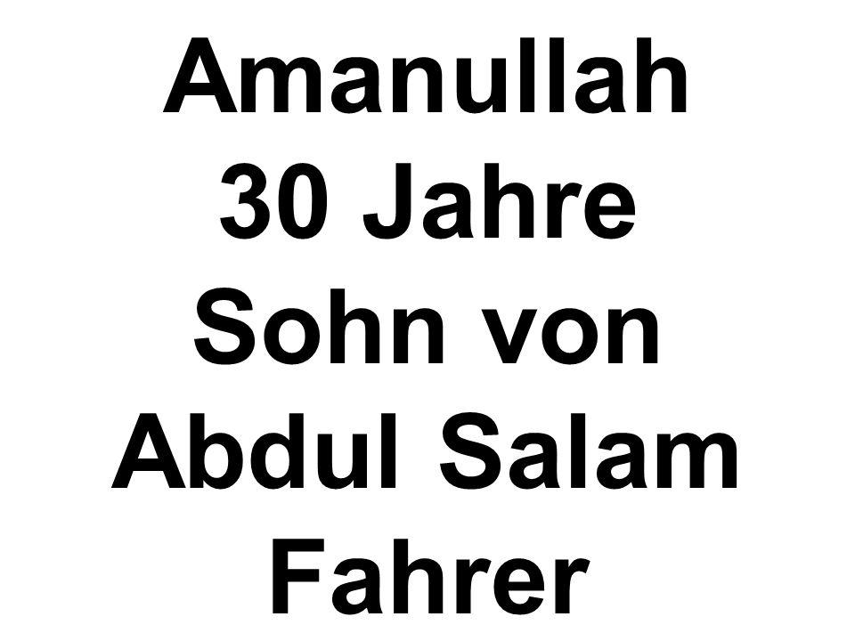 Amanullah 30 Jahre Sohn von Abdul Salam Fahrer