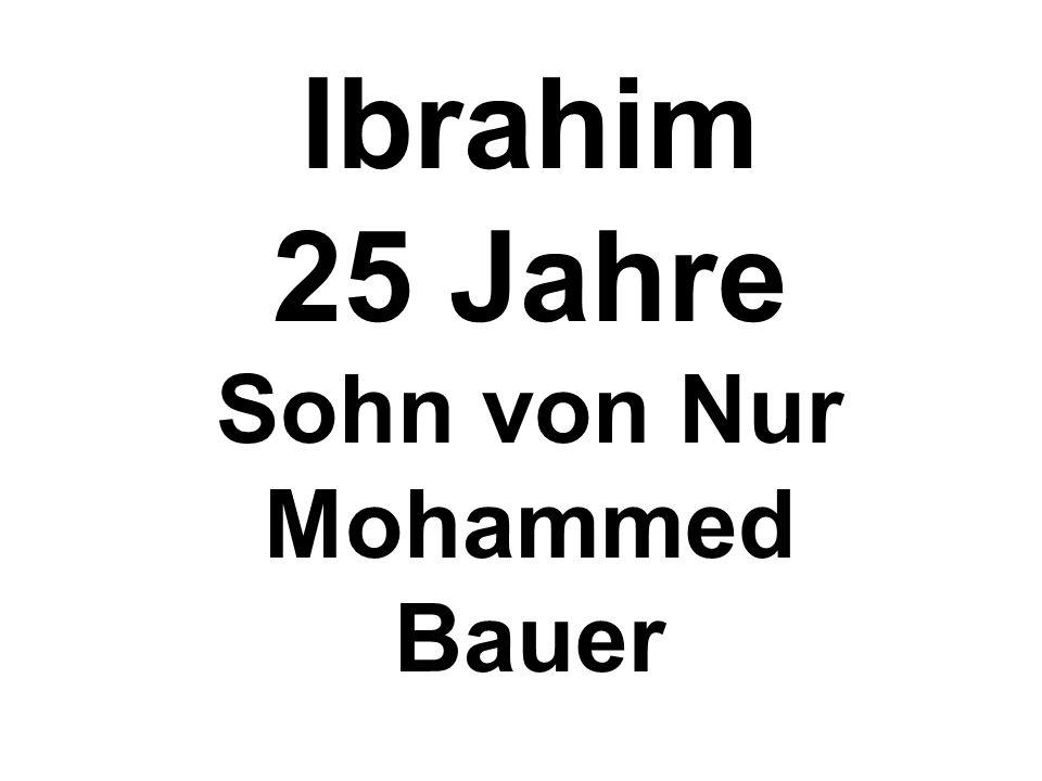 Ibrahim 25 Jahre Sohn von Nur Mohammed Bauer