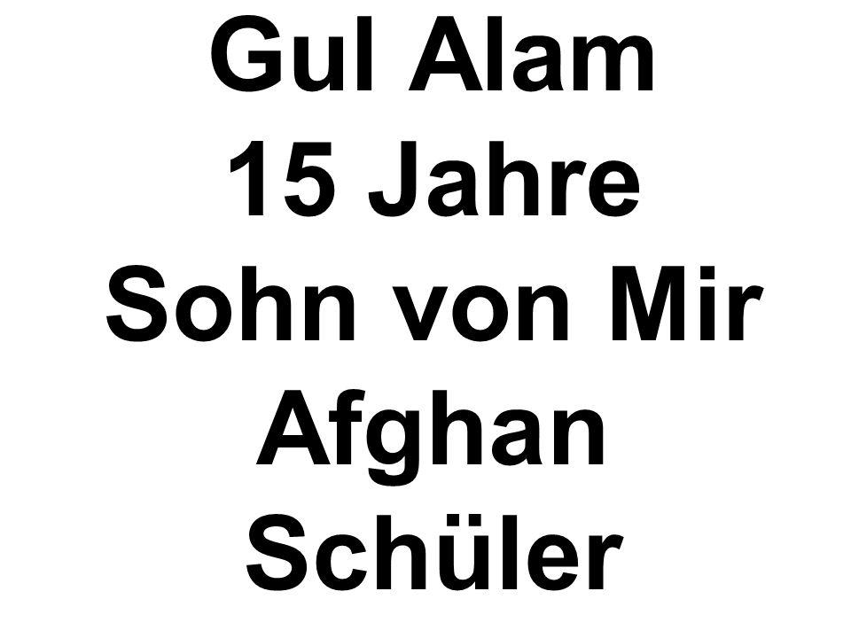 Gul Alam 15 Jahre Sohn von Mir Afghan Schüler