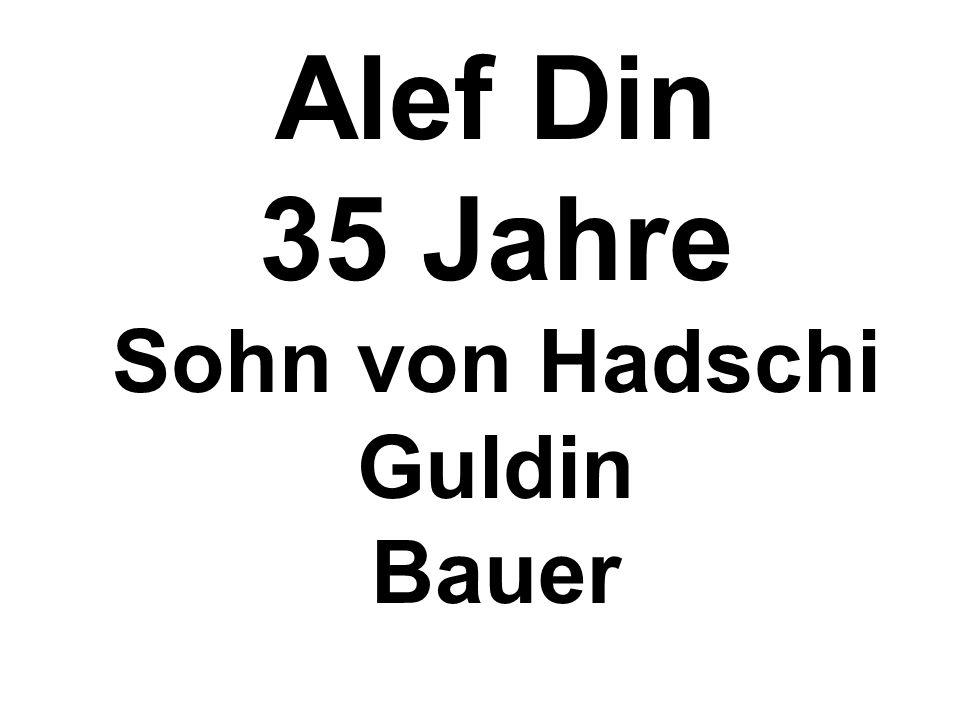 Alef Din 35 Jahre Sohn von Hadschi Guldin Bauer