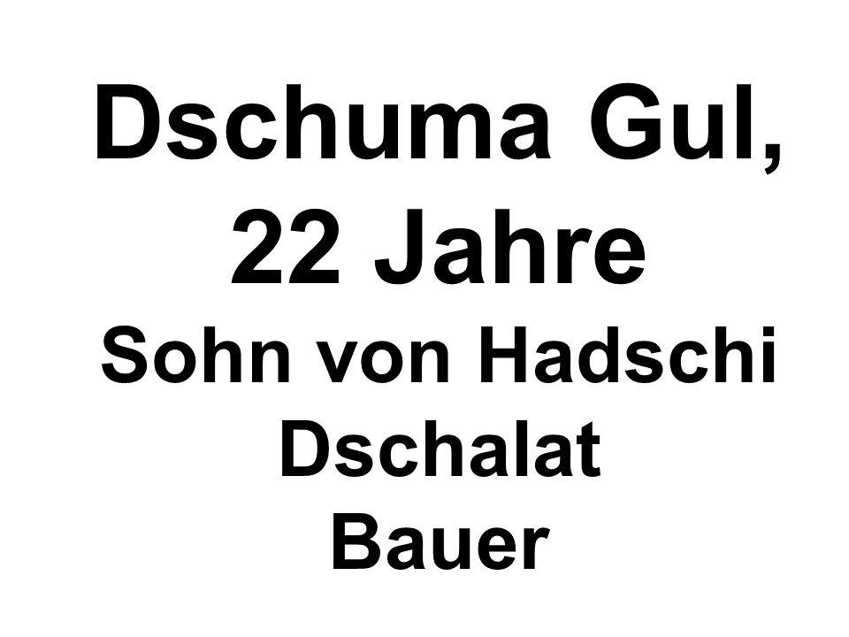 Dschuma Gul, 22 Jahre Sohn von Hadschi Dschalat Bauer