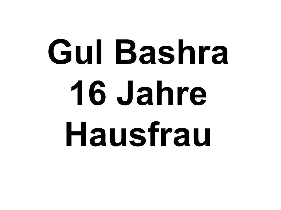 Gul Bashra 16 Jahre Hausfrau