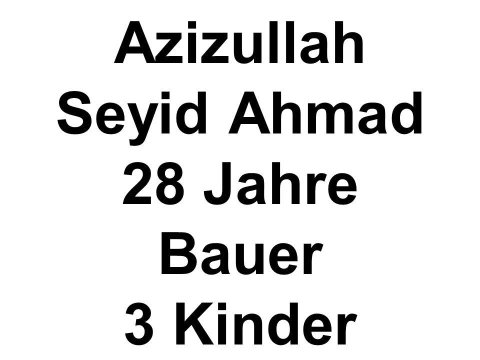 Azizullah Seyid Ahmad 28 Jahre Bauer 3 Kinder