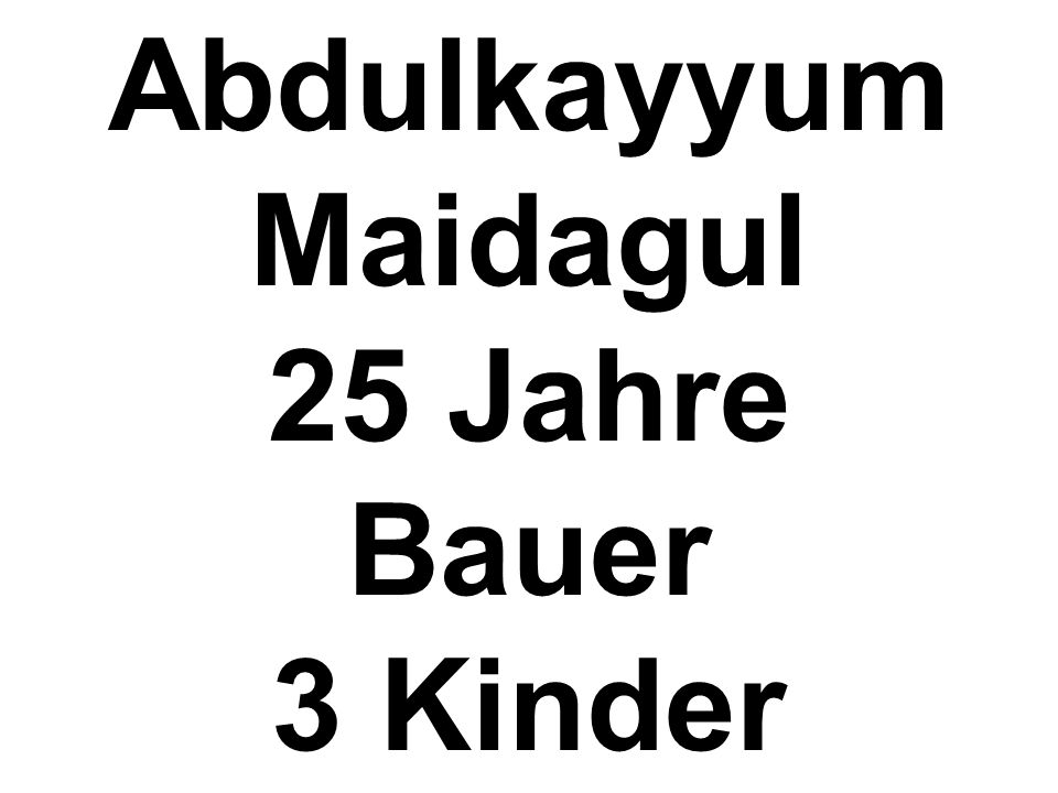 Abdulkayyum Maidagul 25 Jahre Bauer 3 Kinder