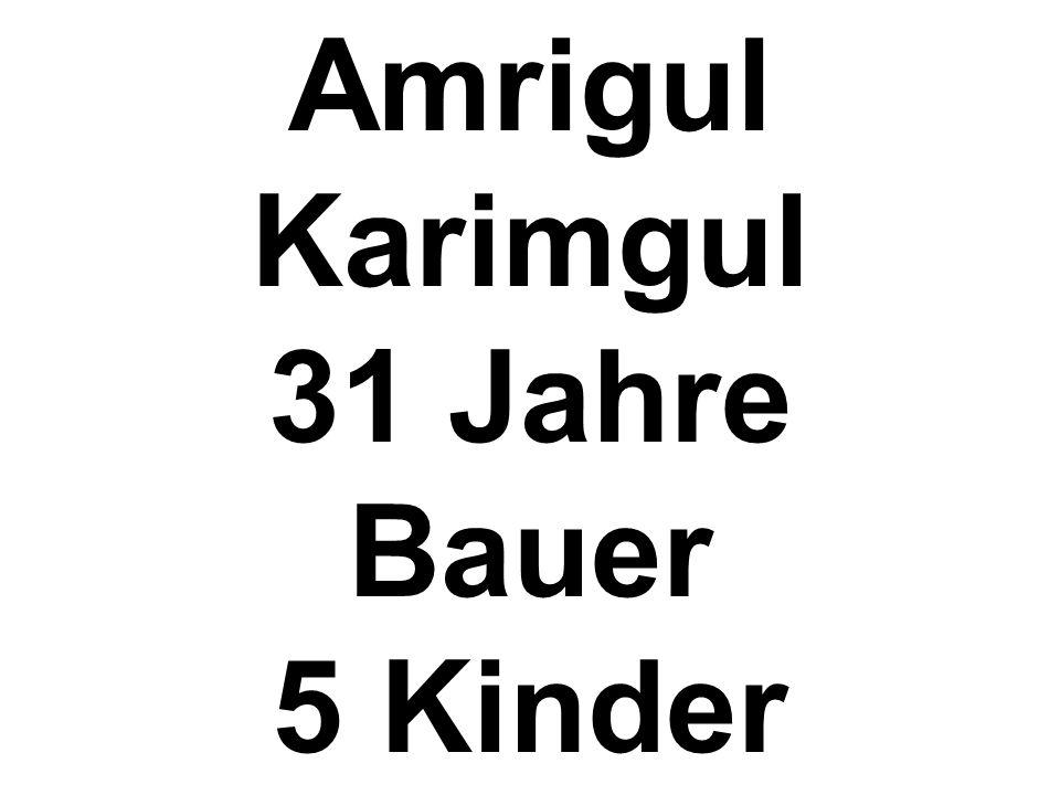 Amrigul Karimgul 31 Jahre Bauer 5 Kinder
