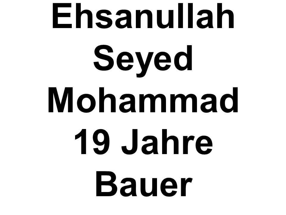 Ehsanullah Seyed Mohammad 19 Jahre Bauer