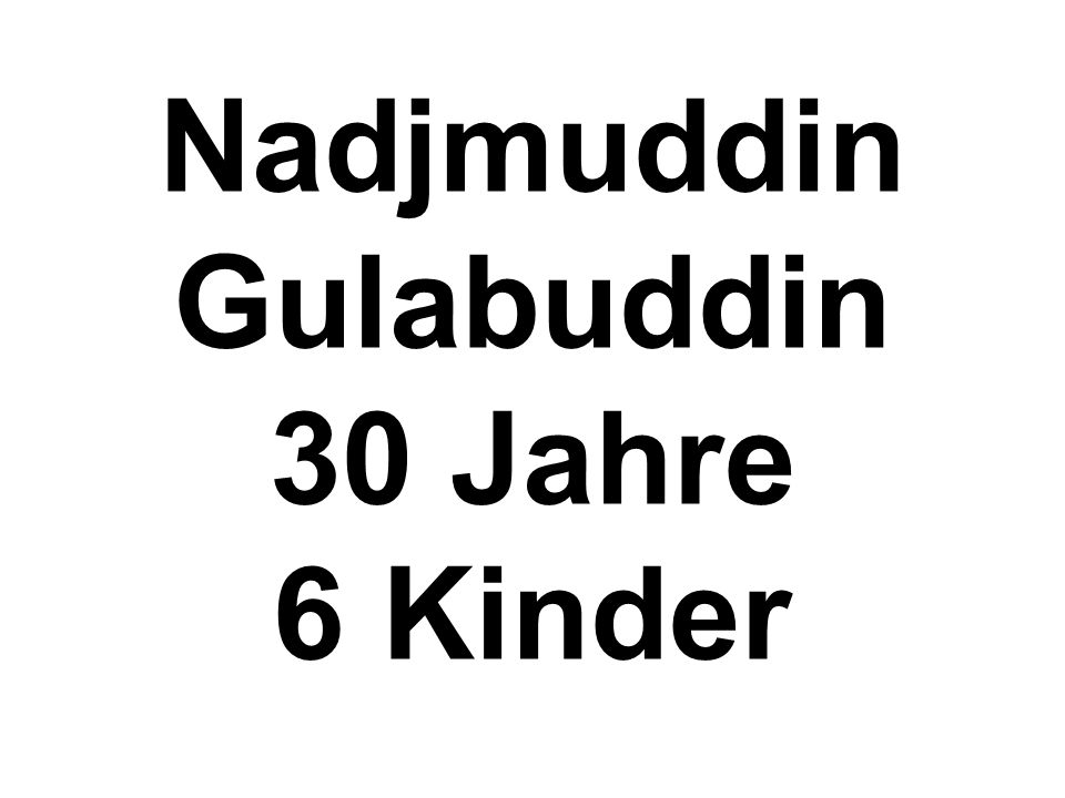 Nadjmuddin Gulabuddin 30 Jahre 6 Kinder