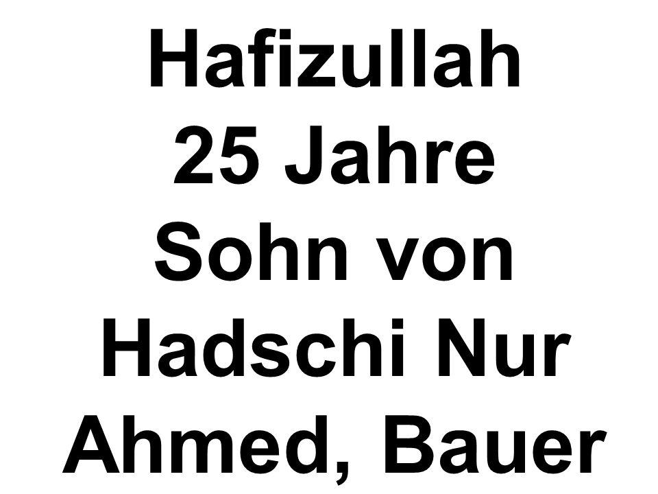 Hafizullah 25 Jahre Sohn von Hadschi Nur Ahmed, Bauer