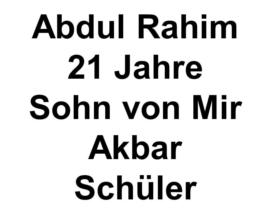 Abdul Rahim 21 Jahre Sohn von Mir Akbar Schüler