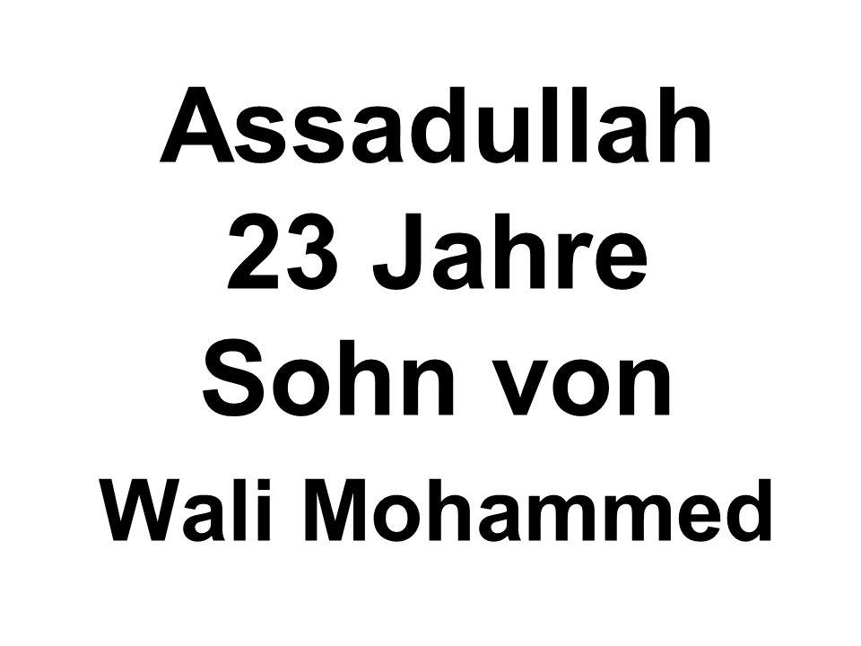 Assadullah 23 Jahre Sohn von Wali Mohammed