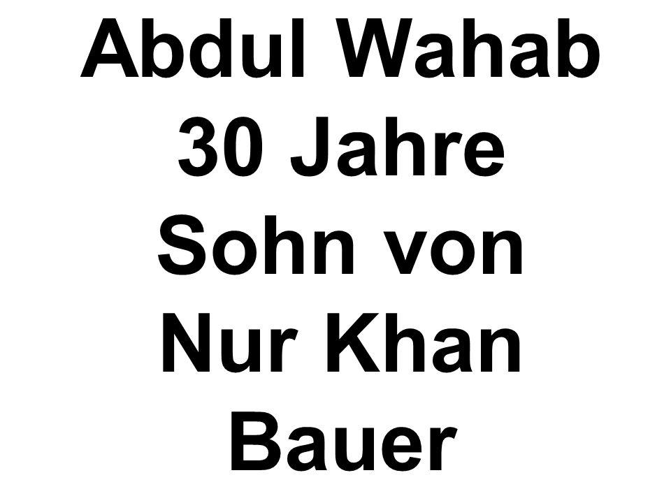Abdul Wahab 30 Jahre Sohn von Nur Khan Bauer