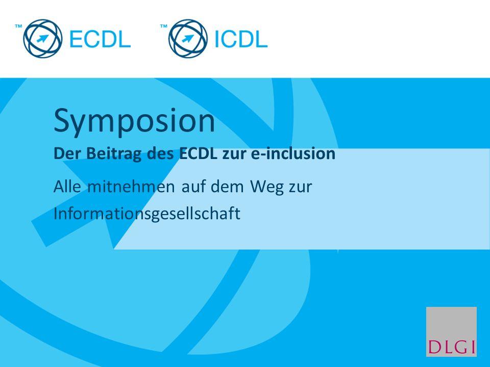 Placeholder for licensee logo Symposion Der Beitrag des ECDL zur e-inclusion Alle mitnehmen auf dem Weg zur Informationsgesellschaft